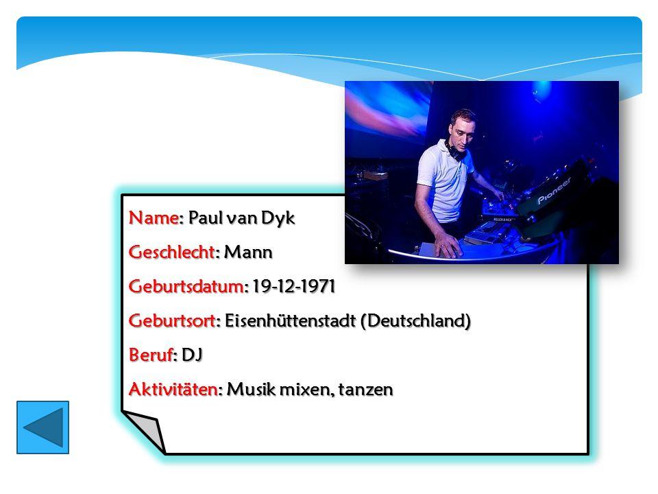 Name: Paul van Dyk Geschlecht: Mann. Geburtsdatum: 19-12-1971. Geburtsort: Eisenhüttenstadt (Deutschland)
