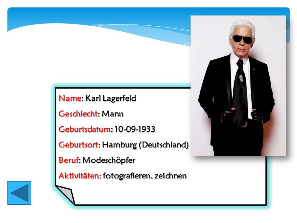 Name: Karl Lagerfeld Geschlecht: Mann. Geburtsdatum: 10-09-1933. Geburtsort: Hamburg (Deutschland)