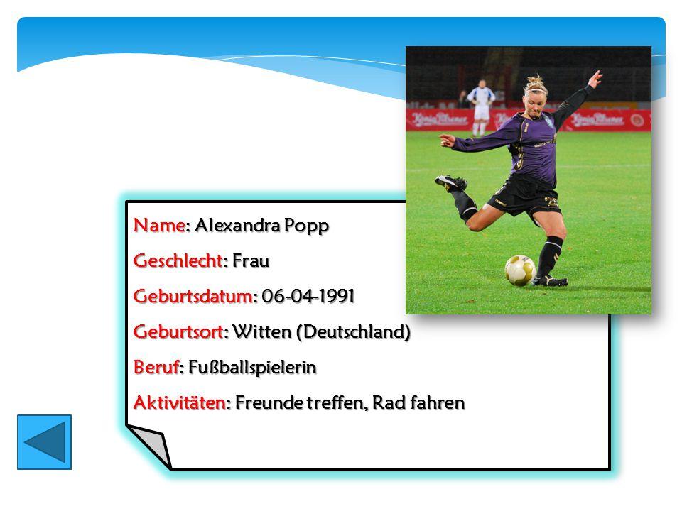 Name: Alexandra Popp Geschlecht: Frau. Geburtsdatum: 06-04-1991. Geburtsort: Witten (Deutschland)