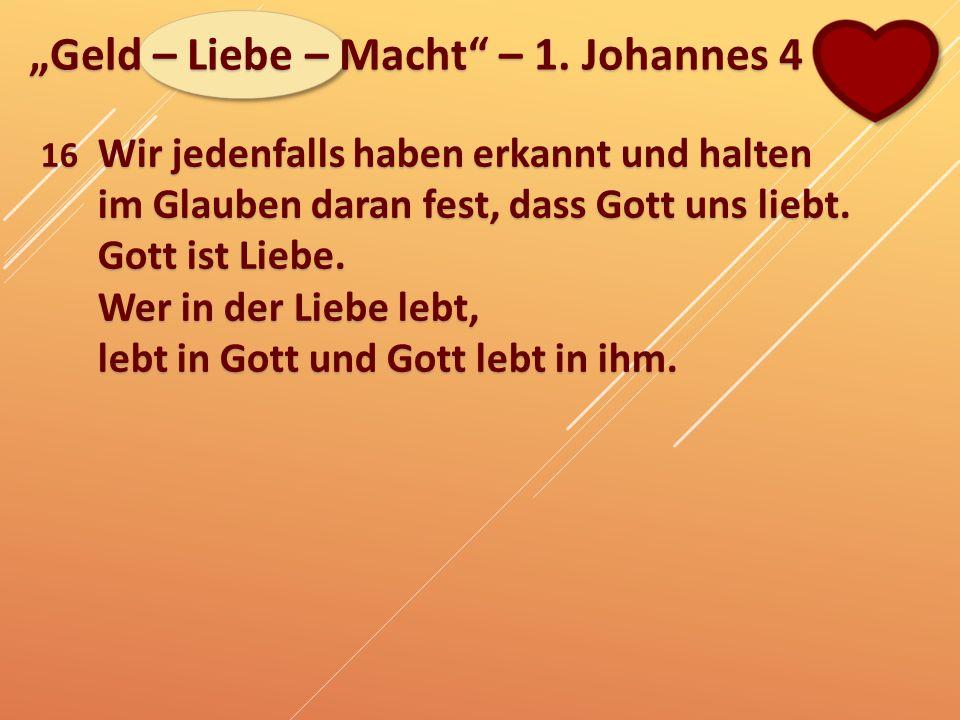 """""""Geld – Liebe – Macht – 1. Johannes 4"""