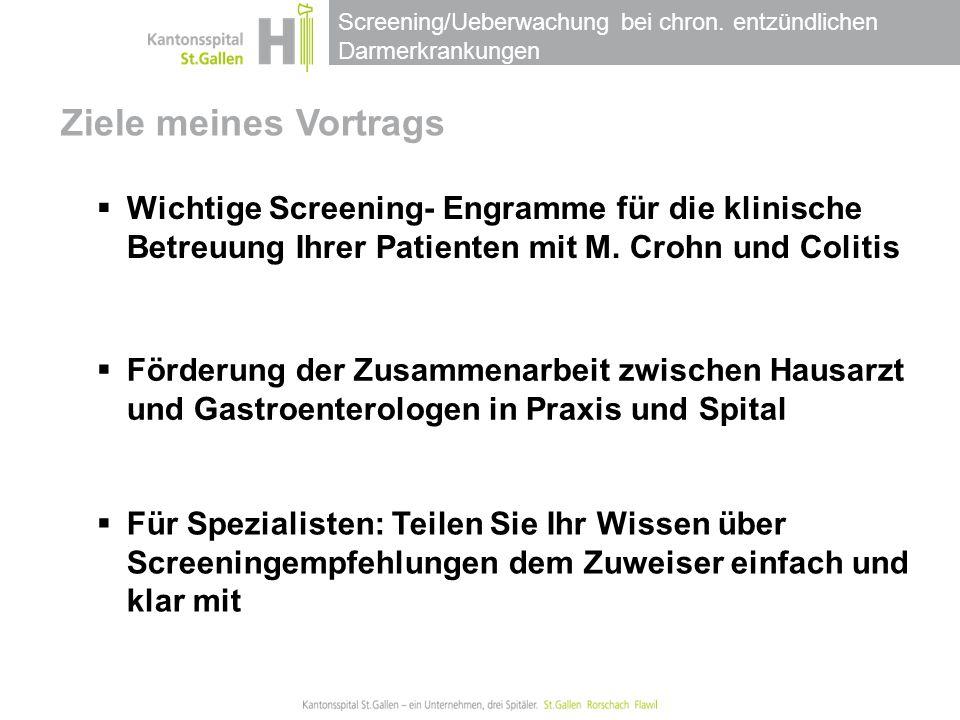 Ziele meines Vortrags Wichtige Screening- Engramme für die klinische Betreuung Ihrer Patienten mit M. Crohn und Colitis.