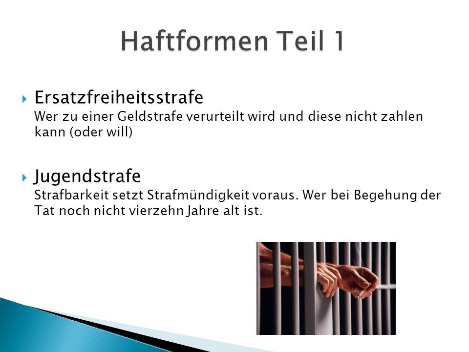 Haftformen Teil 1 Ersatzfreiheitsstrafe Wer zu einer Geldstrafe verurteilt wird und diese nicht zahlen kann (oder will)