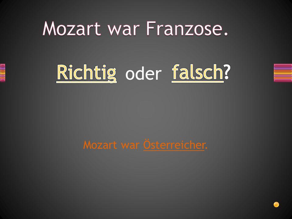 Mozart war Österreicher.