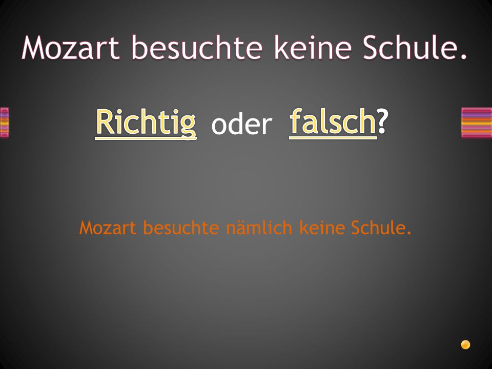 Mozart besuchte keine Schule.