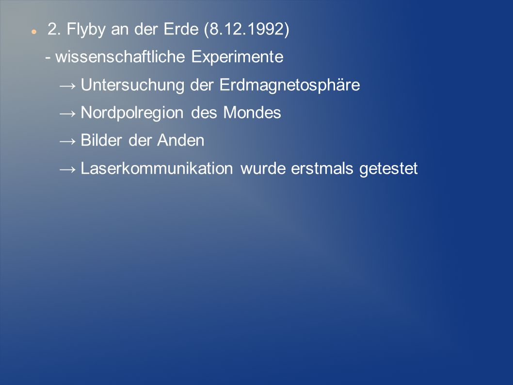 2. Flyby an der Erde (8.12.1992) - wissenschaftliche Experimente. → Untersuchung der Erdmagnetosphäre.