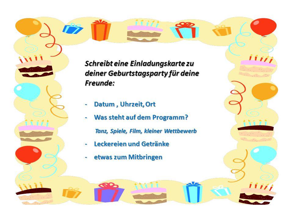 Schreibt eine Einladungskarte zu deiner Geburtstagsparty für deine Freunde: