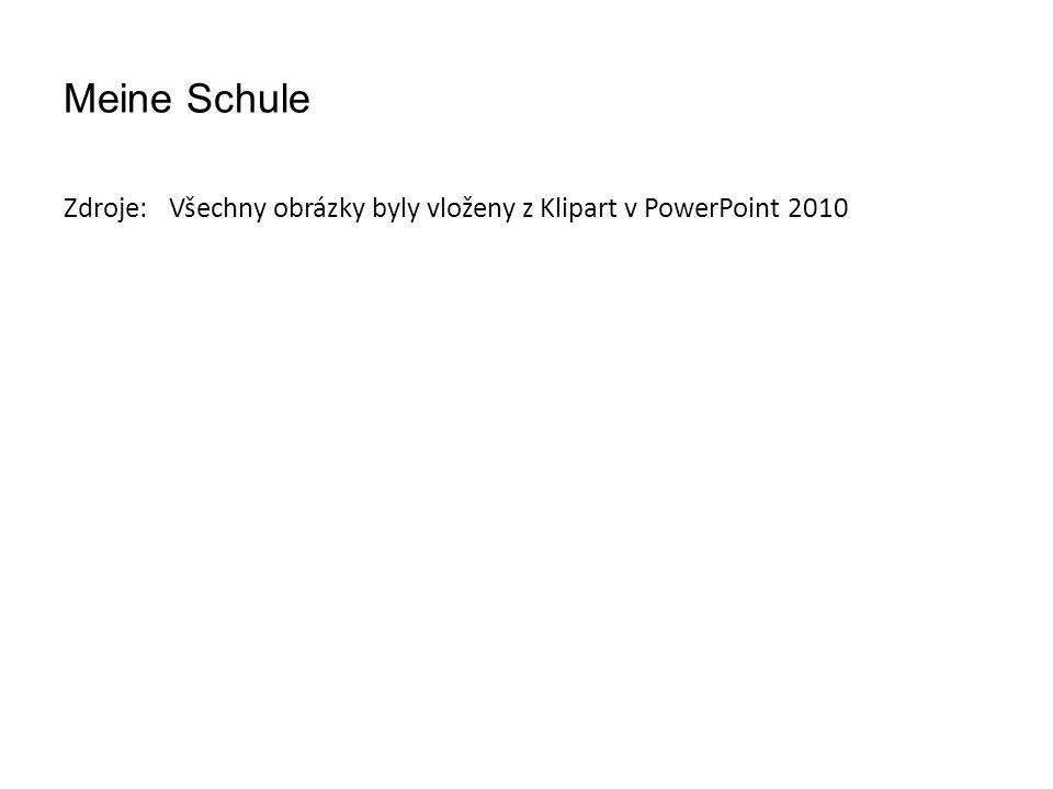 Meine Schule Zdroje: Všechny obrázky byly vloženy z Klipart v PowerPoint 2010