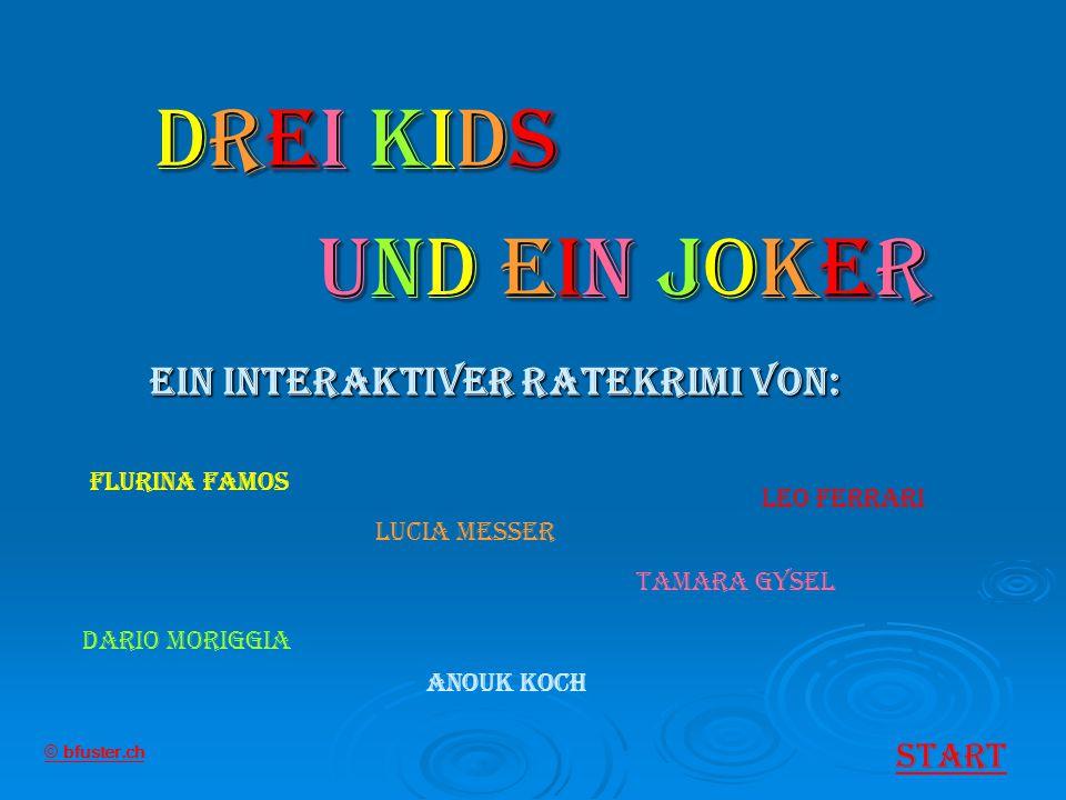 Drei Kids und ein Joker Ein Interaktiver ratekrimi von: Start