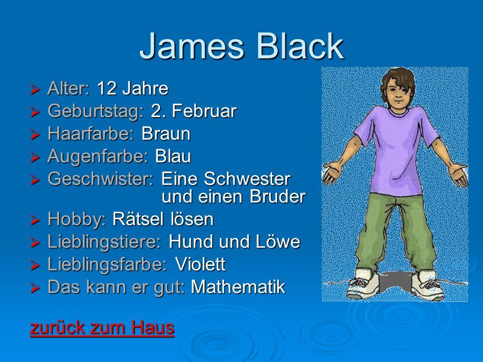James Black Alter: 12 Jahre Geburtstag: 2. Februar Haarfarbe: Braun