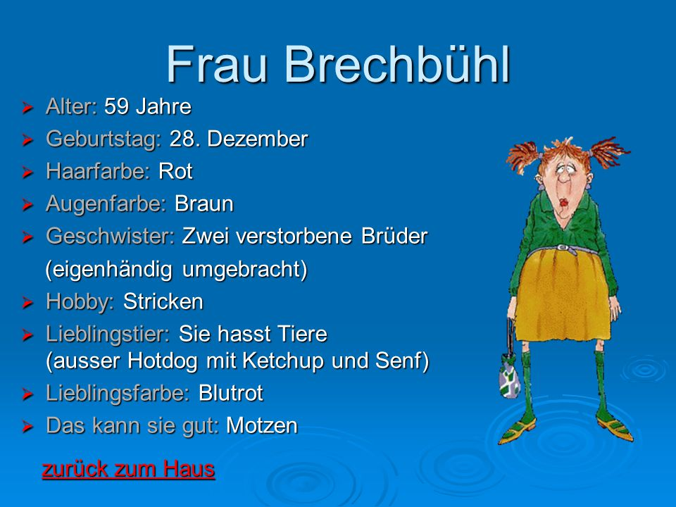 Frau Brechbühl Alter: 59 Jahre Geburtstag: 28. Dezember Haarfarbe: Rot