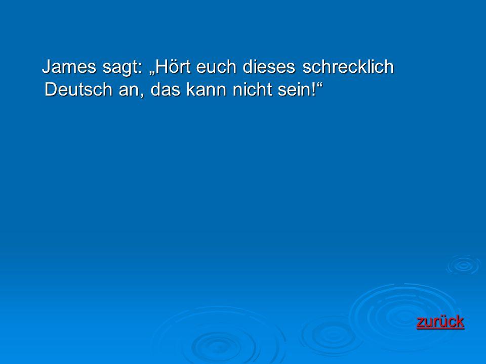 """James sagt: """"Hört euch dieses schrecklich Deutsch an, das kann nicht sein!"""