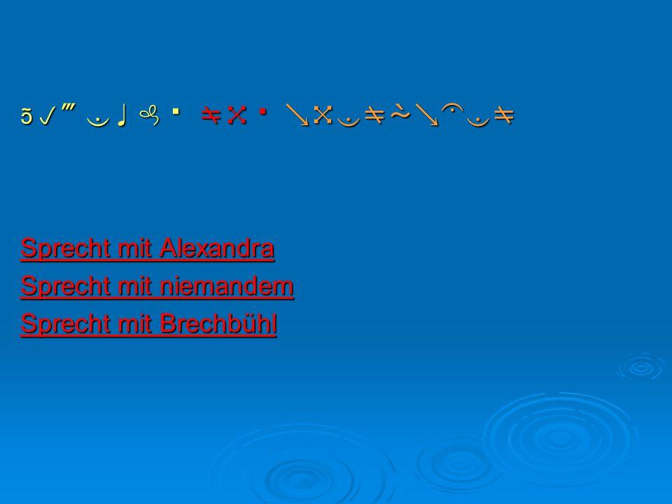 Sprecht mit niemandem Sprecht mit Alexandra Sprecht mit Brechbühl