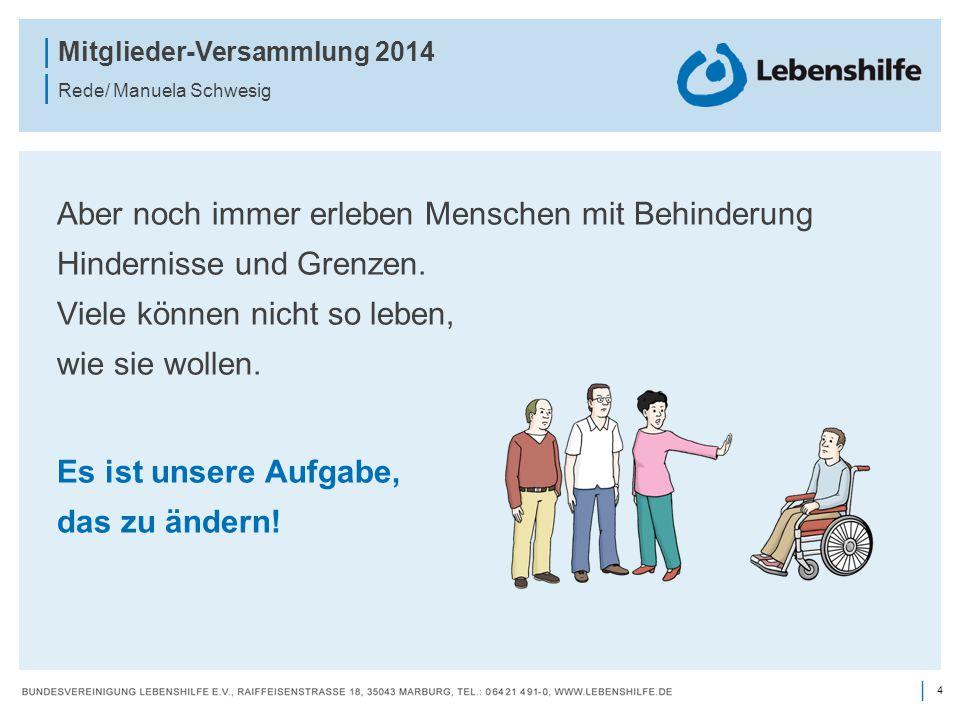 Aber noch immer erleben Menschen mit Behinderung Hindernisse und Grenzen. Viele können nicht so leben, wie sie wollen.
