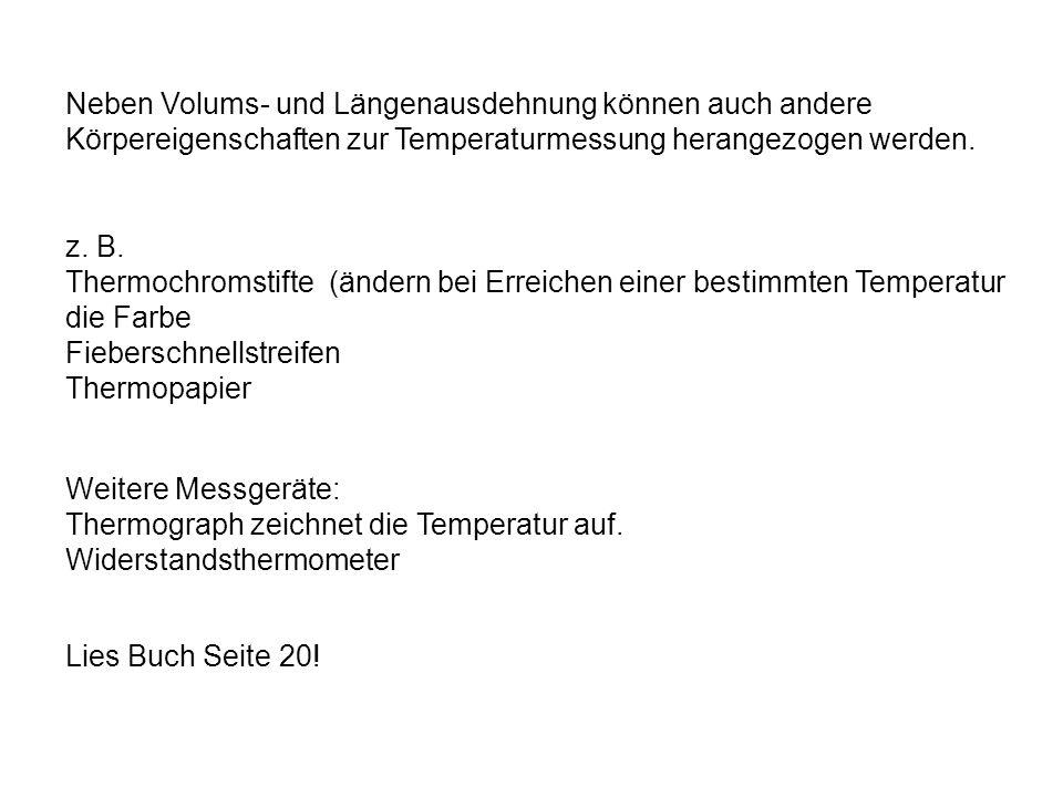 Neben Volums- und Längenausdehnung können auch andere Körpereigenschaften zur Temperaturmessung herangezogen werden.