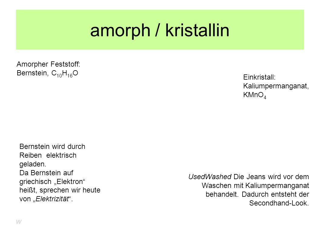 amorph / kristallin Amorpher Feststoff: Bernstein, C10H16O