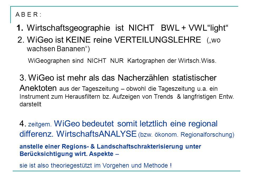 1. Wirtschaftsgeographie ist NICHT BWL + VWL light