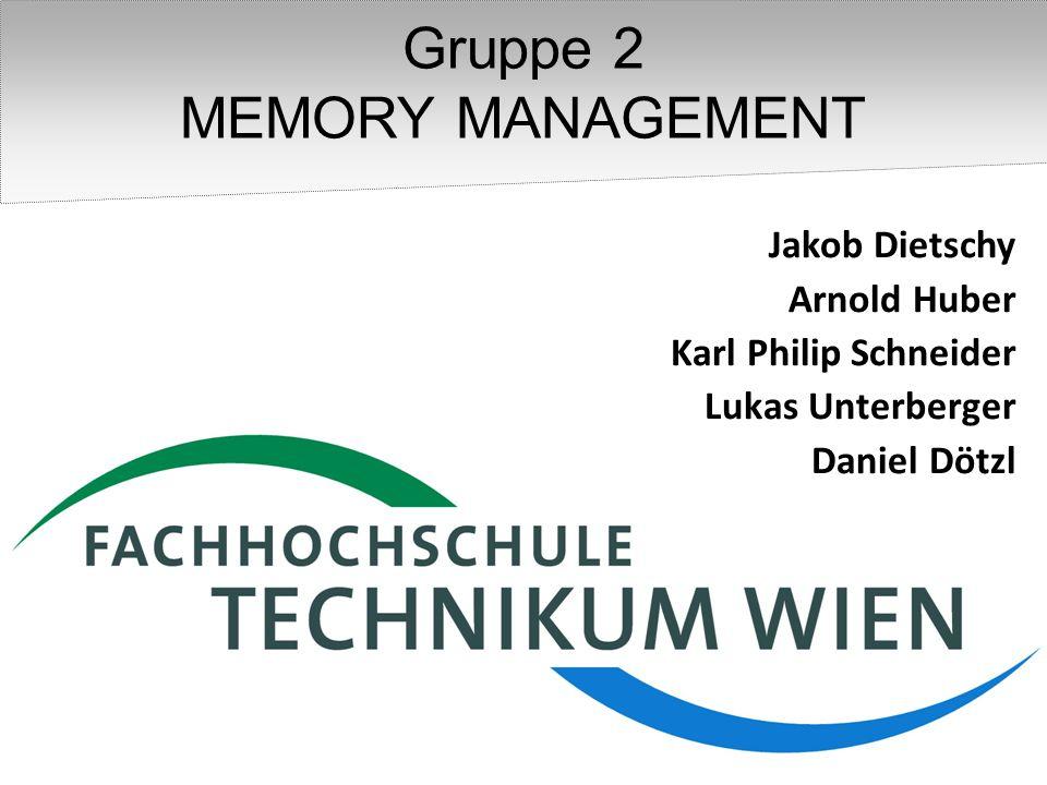 Gruppe 2 MEMORY MANAGEMENT Jakob Dietschy Arnold Huber