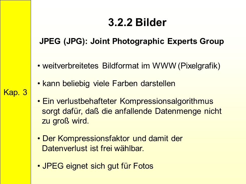 3.2.2 Bilder JPEG (JPG): Joint Photographic Experts Group Kap. 3