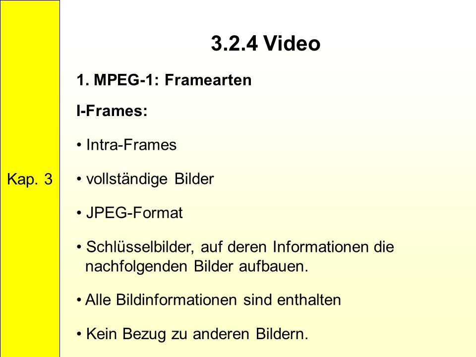 3.2.4 Video 1. MPEG-1: Framearten Kap. 3 I-Frames: Intra-Frames