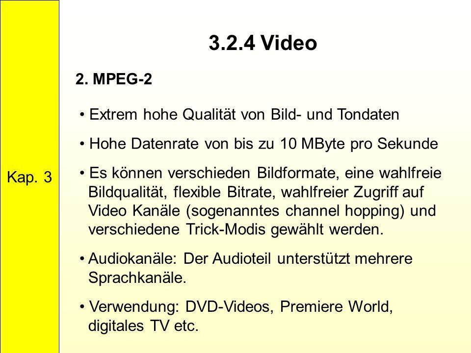 Kap. 3 3.2.4 Video. 2. MPEG-2. Extrem hohe Qualität von Bild- und Tondaten. Hohe Datenrate von bis zu 10 MByte pro Sekunde.