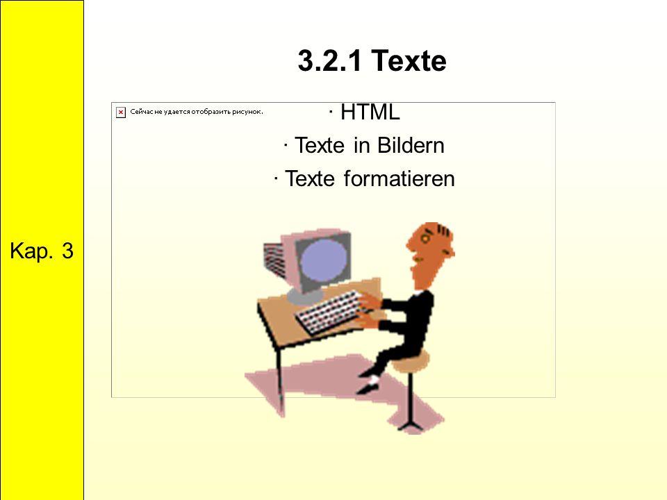 Kap. 3 3.2.1 Texte · HTML · Texte in Bildern · Texte formatieren
