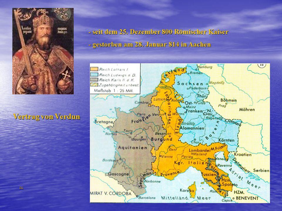 Vertrag von Verdun - seit dem 25. Dezember 800 Römischer Kaiser
