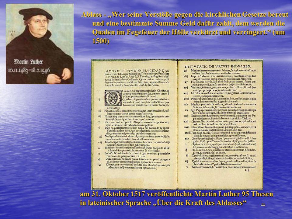 """Ablass - """"Wer seine Verstöße gegen die kirchlichen Gesetze bereut und eine bestimmte Summe Geld dafür zahlt, dem werden die Qualen im Fegefeuer der Hölle verkürzt und verringert. (um 1500)"""