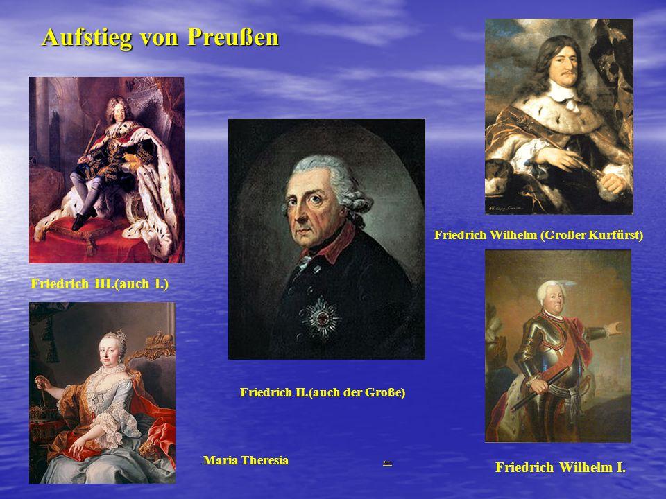 Aufstieg von Preußen Friedrich III.(auch I.) Friedrich Wilhelm I.