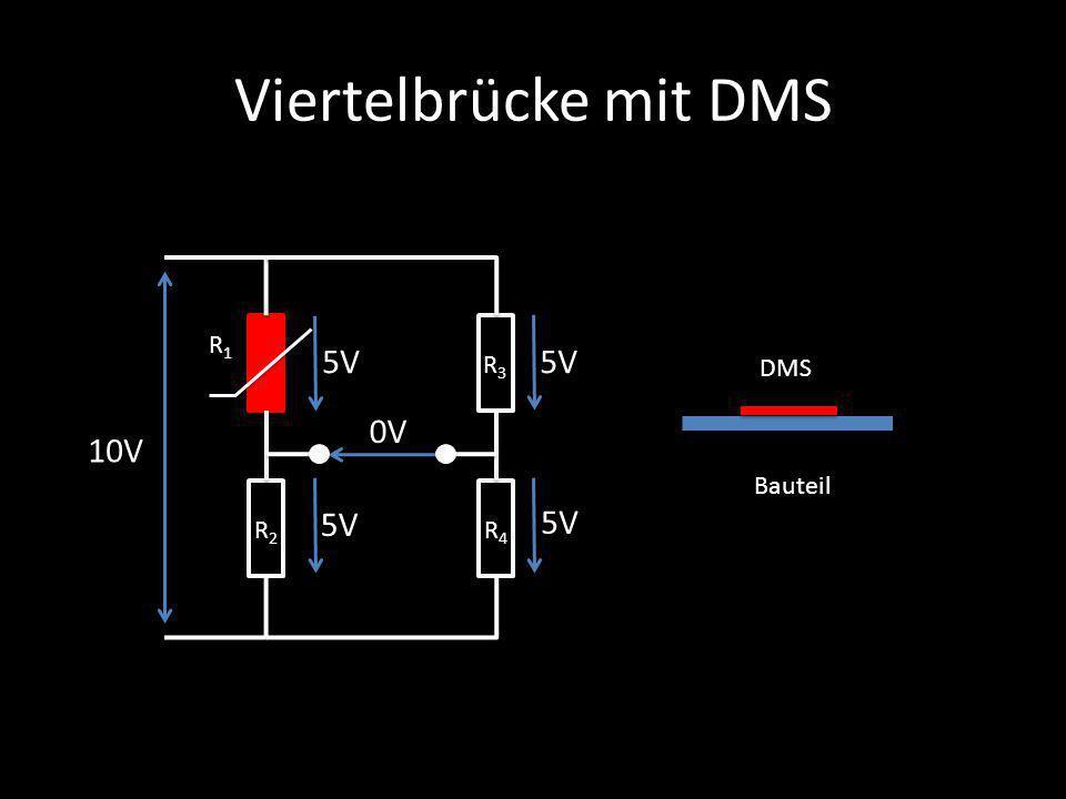 Viertelbrücke mit DMS R1 5V 5V R3 DMS 0V 10V Bauteil 5V 5V R2 R4