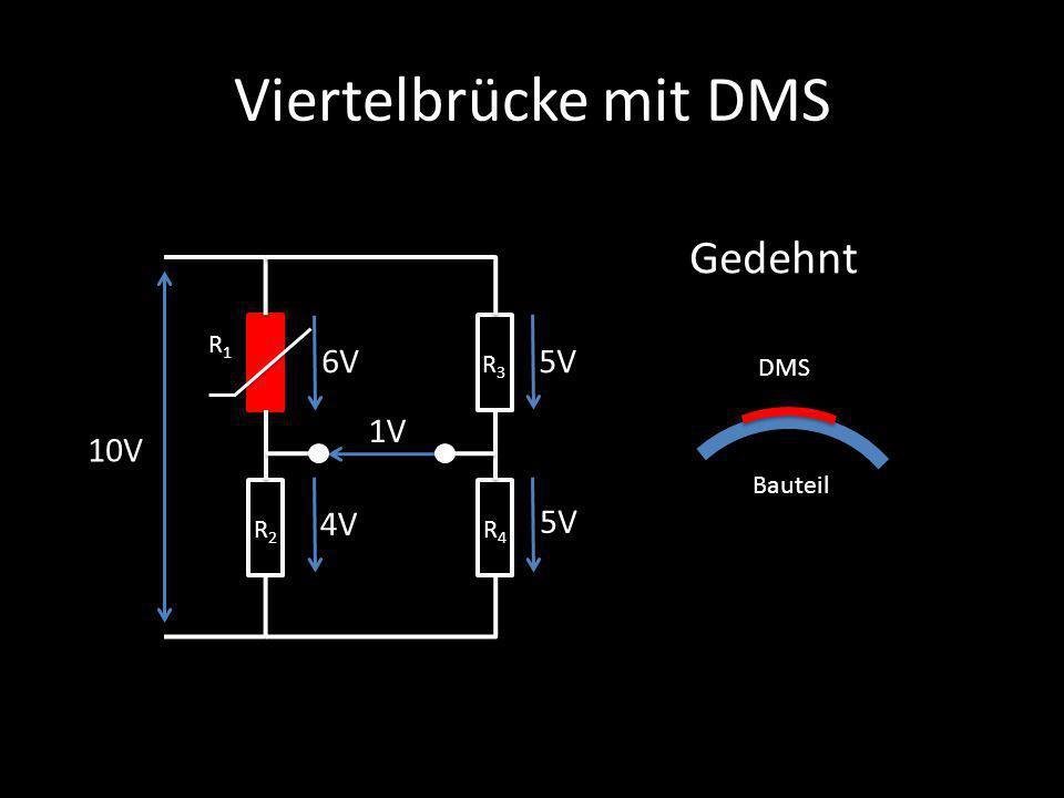 Viertelbrücke mit DMS Gedehnt 6V 5V 1V 10V 4V 5V R1 R3 DMS Bauteil R2