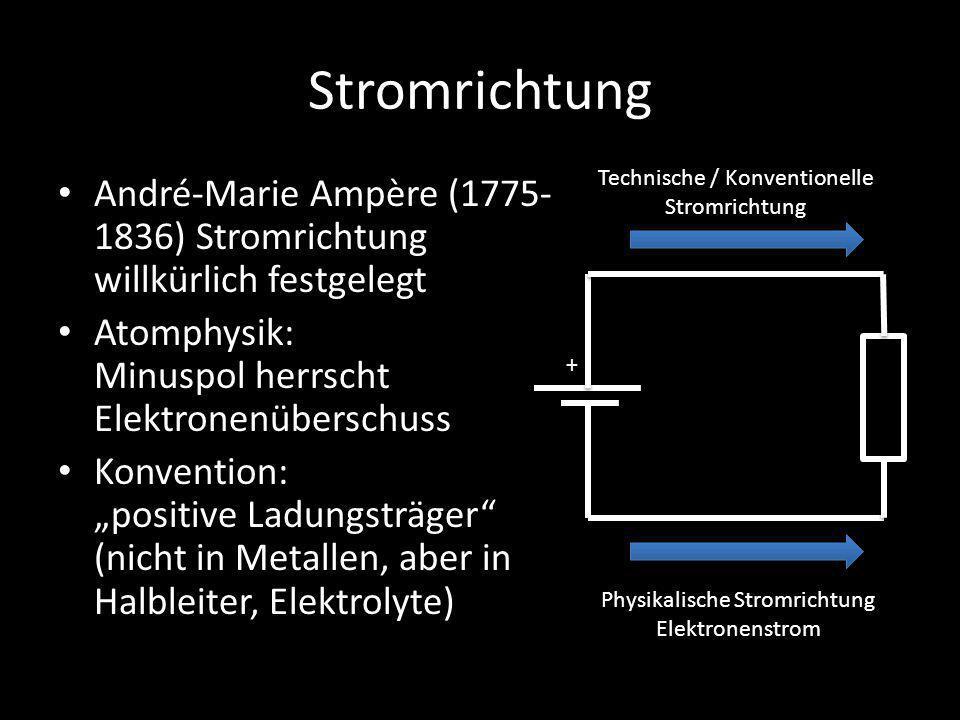Stromrichtung Technische / Konventionelle Stromrichtung. André-Marie Ampère (1775-1836) Stromrichtung willkürlich festgelegt.