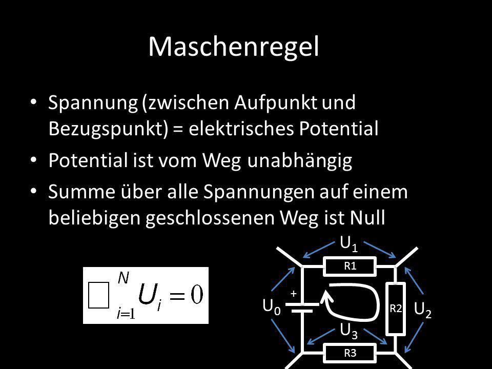 Maschenregel Spannung (zwischen Aufpunkt und Bezugspunkt) = elektrisches Potential. Potential ist vom Weg unabhängig.