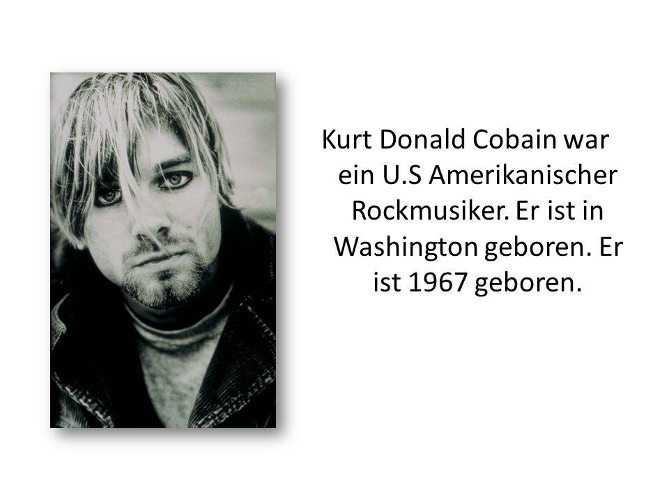 Kurt Donald Cobain war ein U. S Amerikanischer Rockmusiker