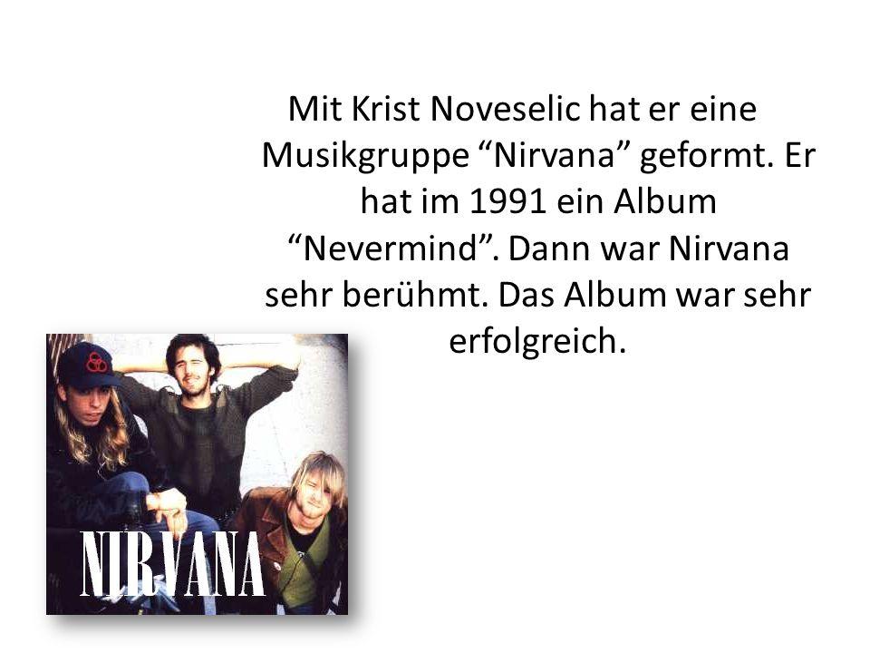 Mit Krist Noveselic hat er eine Musikgruppe Nirvana geformt
