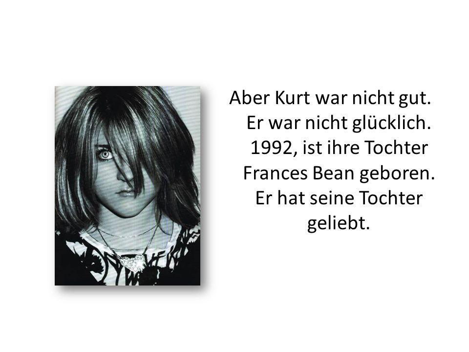 Aber Kurt war nicht gut. Er war nicht glücklich