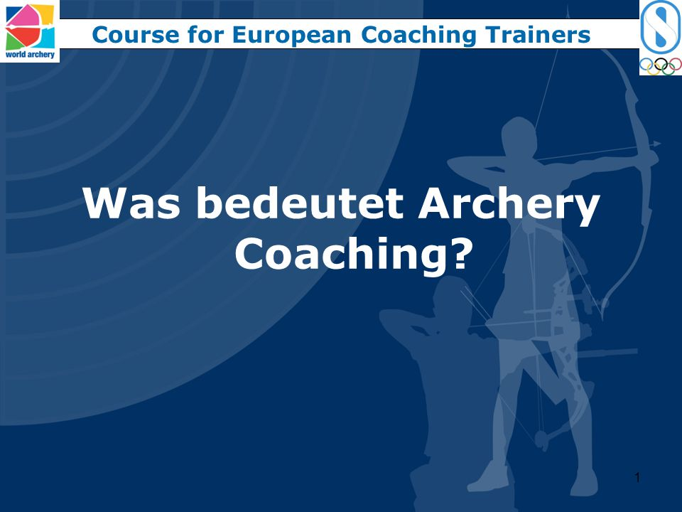 Course for European Coaching Trainers Was bedeutet Archery Coaching