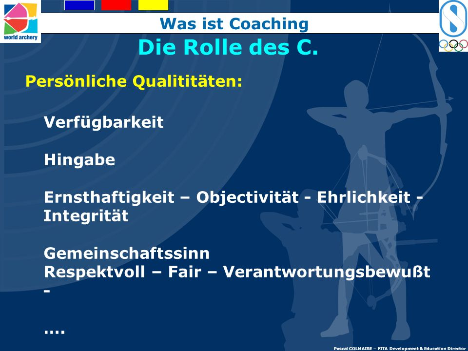Die Rolle des C. Was ist Coaching Persönliche Qualititäten: