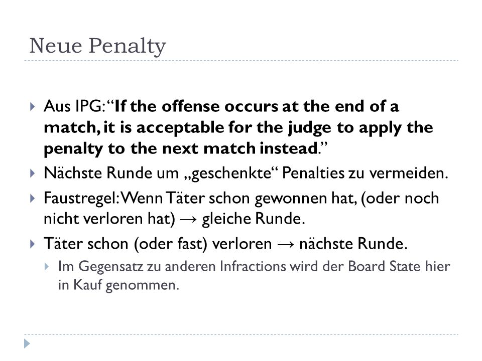 Neue Penalty Aus IPG: If the offense occurs at the end of a match, it is acceptable for the judge to apply the penalty to the next match instead.