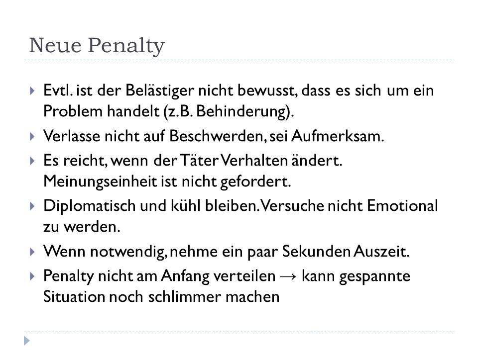 Neue Penalty Evtl. ist der Belästiger nicht bewusst, dass es sich um ein Problem handelt (z.B. Behinderung).