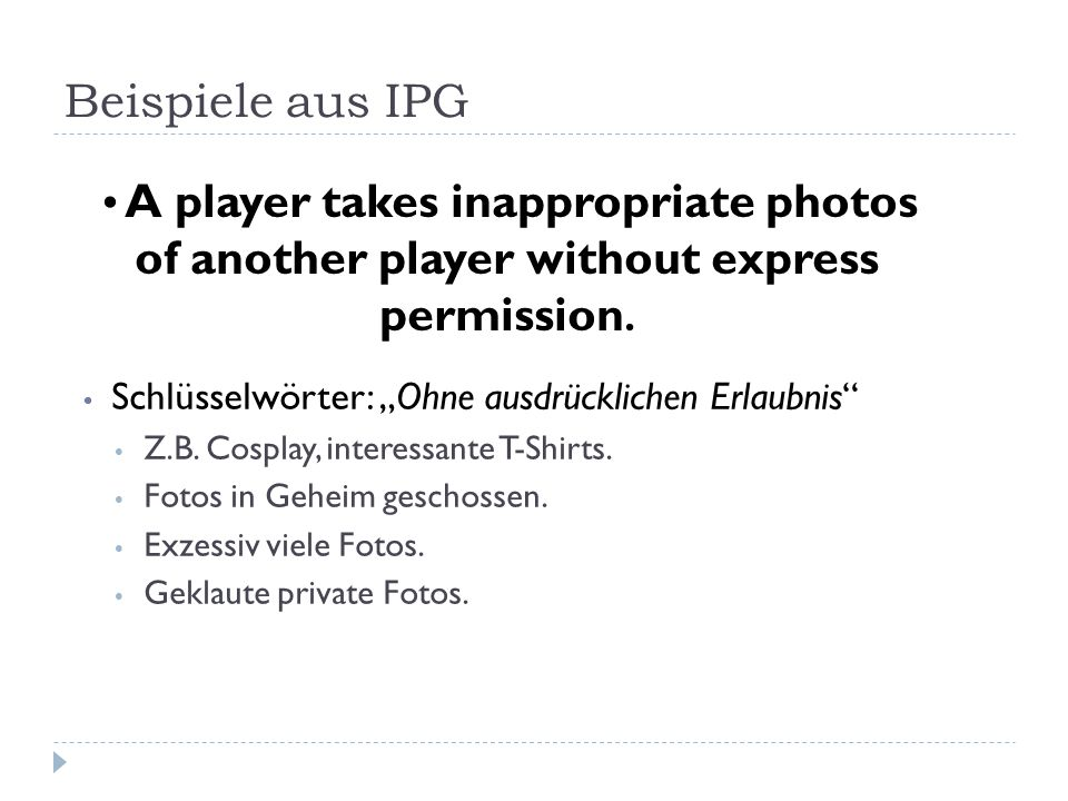 Beispiele aus IPG A player takes inappropriate photos of another player without express permission.