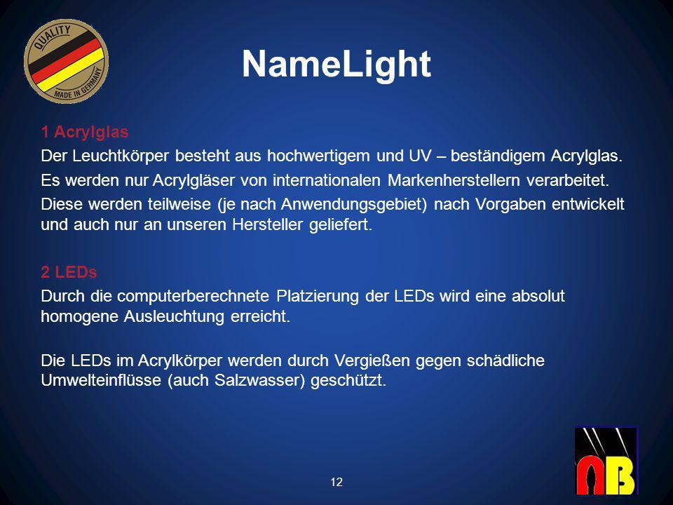 NameLight 1 Acrylglas. Der Leuchtkörper besteht aus hochwertigem und UV – beständigem Acrylglas.
