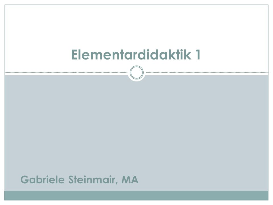 Elementardidaktik 1 Gabriele Steinmair, MA