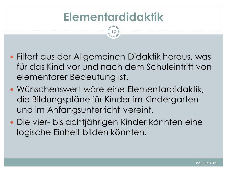 Elementardidaktik Filtert aus der Allgemeinen Didaktik heraus, was für das Kind vor und nach dem Schuleintritt von elementarer Bedeutung ist.