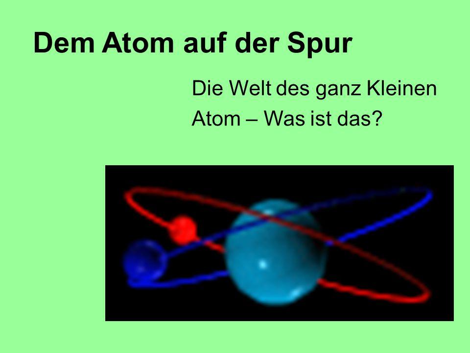 Dem Atom auf der Spur Die Welt des ganz Kleinen Atom – Was ist das