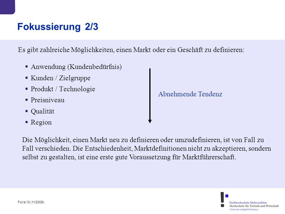 Fokussierung 2/3 Es gibt zahlreiche Möglichkeiten, einen Markt oder ein Geschäft zu definieren: Anwendung (Kundenbedürfnis)