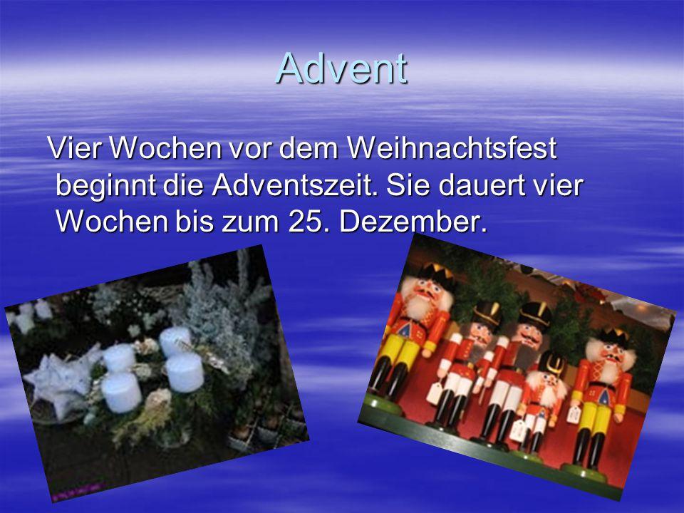 Advent Vier Wochen vor dem Weihnachtsfest beginnt die Adventszeit.