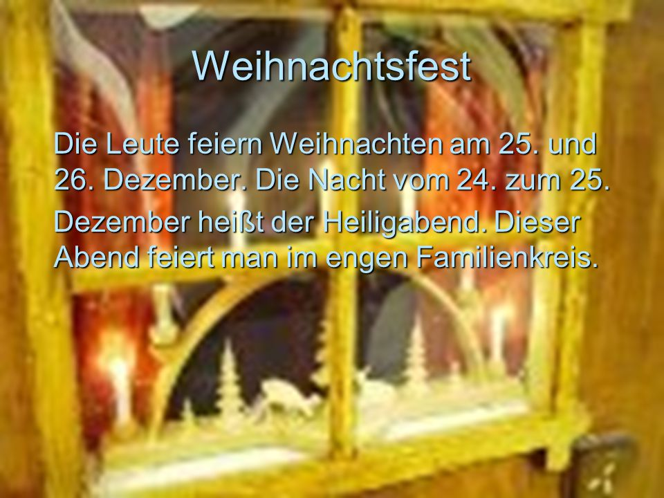 Weihnachtsfest Die Leute feiern Weihnachten am 25. und 26. Dezember. Die Nacht vom 24. zum 25.