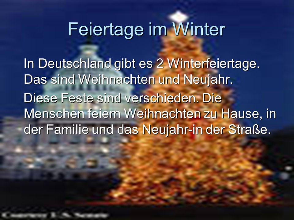 Feiertage im Winter In Deutschland gibt es 2 Winterfeiertage. Das sind Weihnachten und Neujahr.