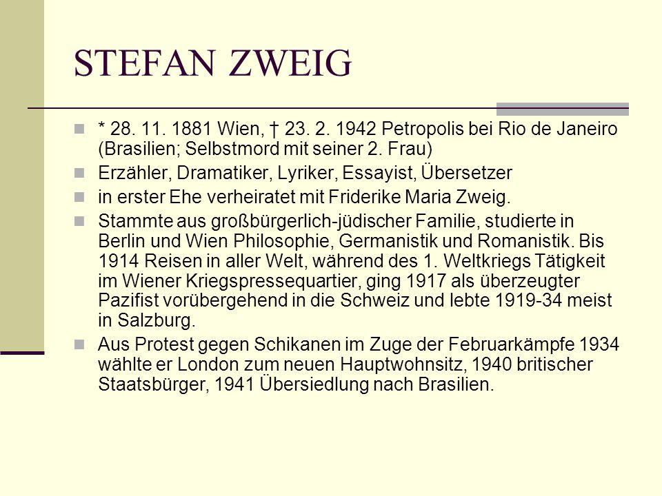 STEFAN ZWEIG * 28. 11. 1881 Wien, † 23. 2. 1942 Petropolis bei Rio de Janeiro (Brasilien; Selbstmord mit seiner 2. Frau)