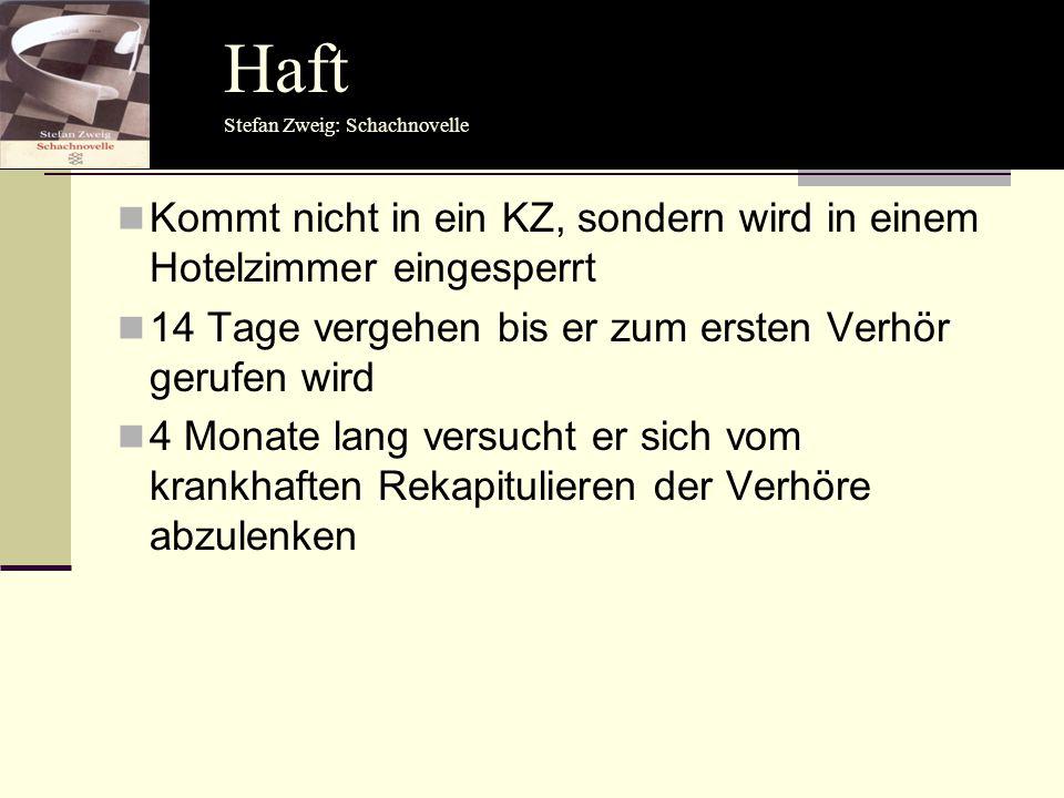 Haft Haft. Stefan Zweig: Schachnovelle. Kommt nicht in ein KZ, sondern wird in einem Hotelzimmer eingesperrt.